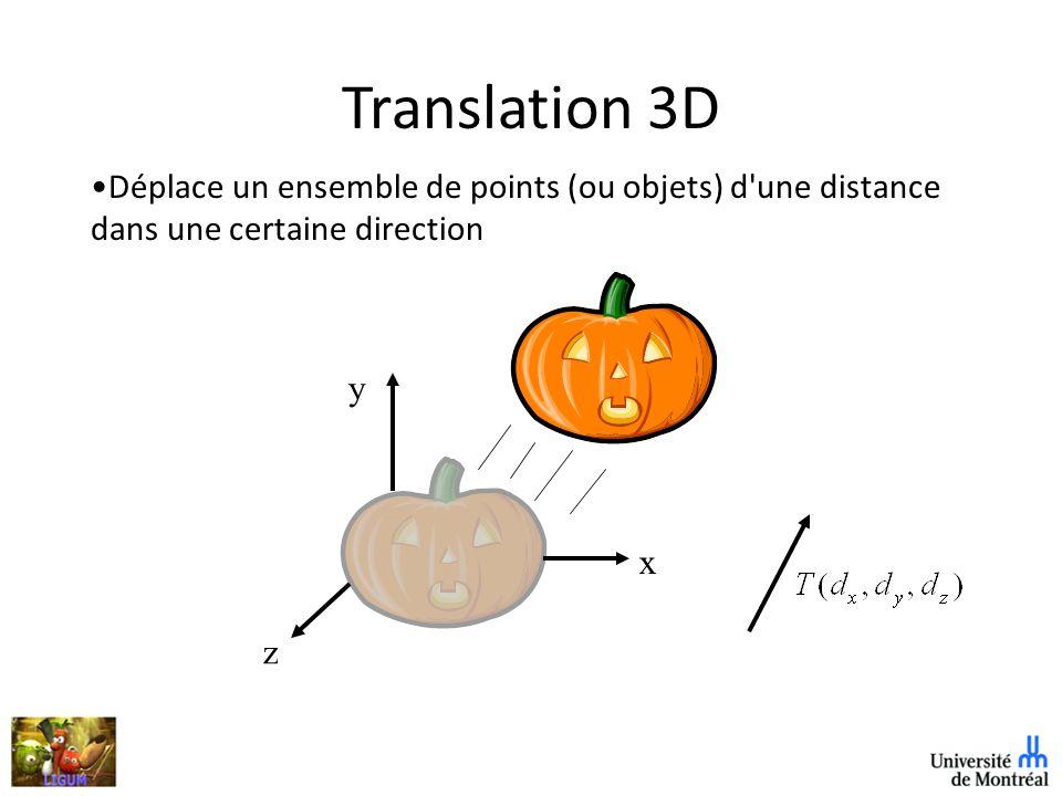 Translation 3D Déplace un ensemble de points (ou objets) d une distance dans une certaine direction z y x