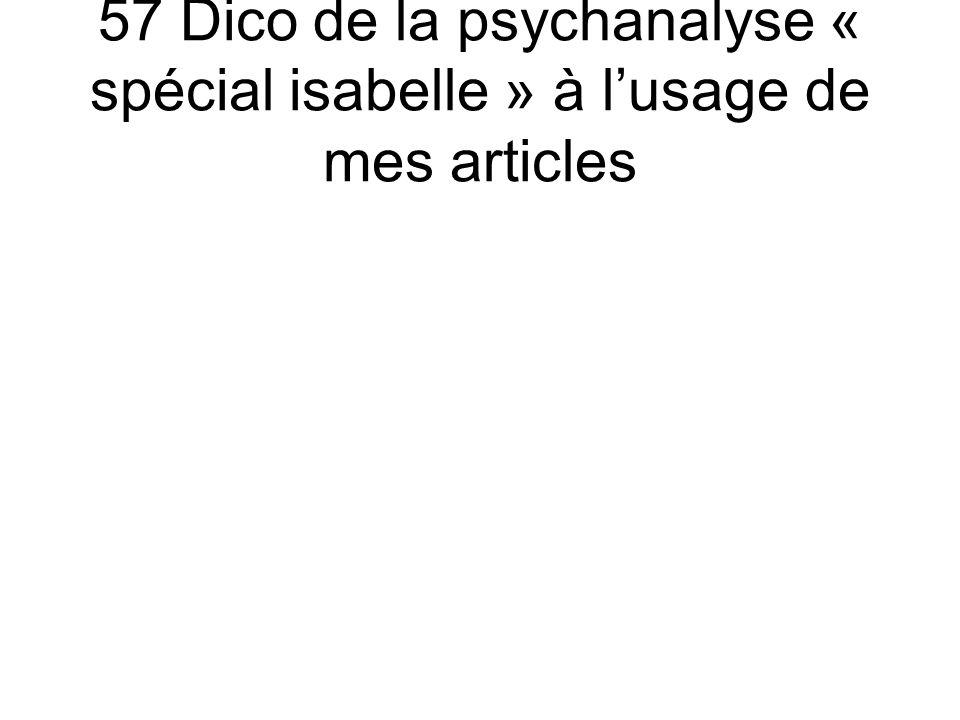 57 Dico de la psychanalyse « spécial isabelle » à lusage de mes articles