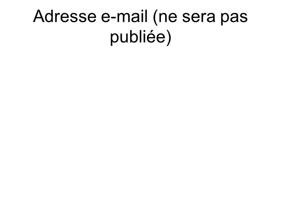 Adresse e-mail (ne sera pas publiée)