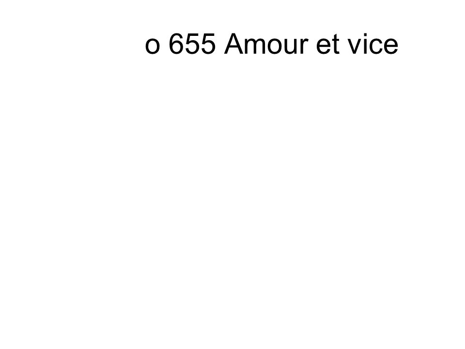 o 655 Amour et vice