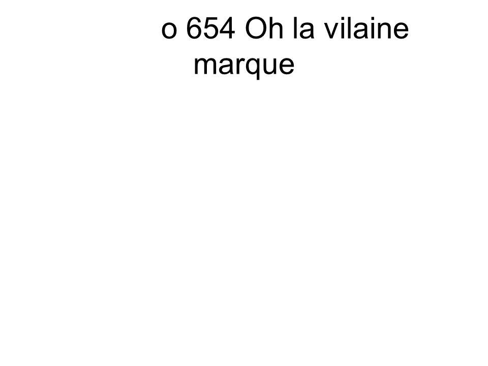 o 654 Oh la vilaine marque