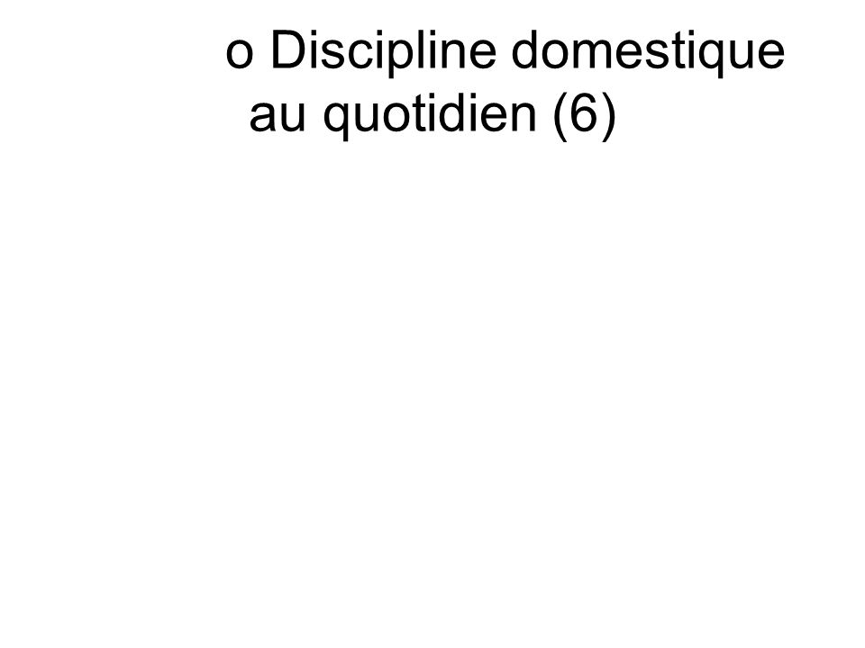 o Discipline domestique au quotidien (6)