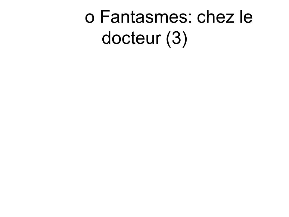 o Fantasmes: chez le docteur (3)