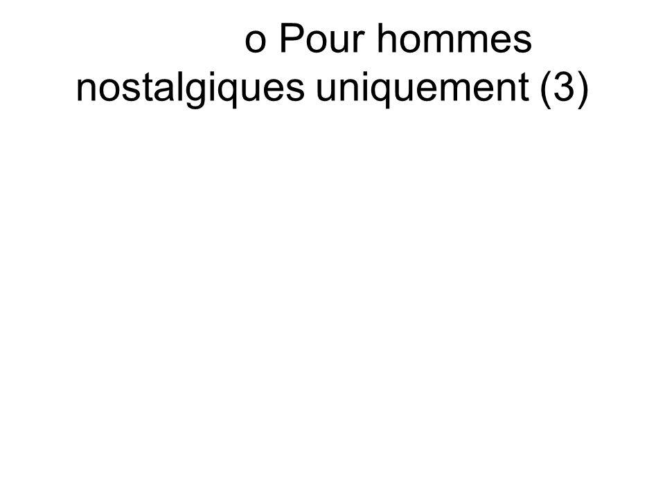 o Pour hommes nostalgiques uniquement (3)