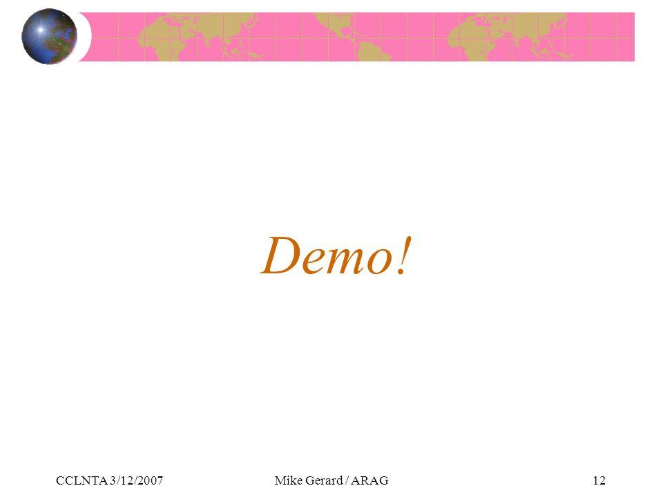 CCLNTA 3/12/2007Mike Gerard / ARAG12 Demo!