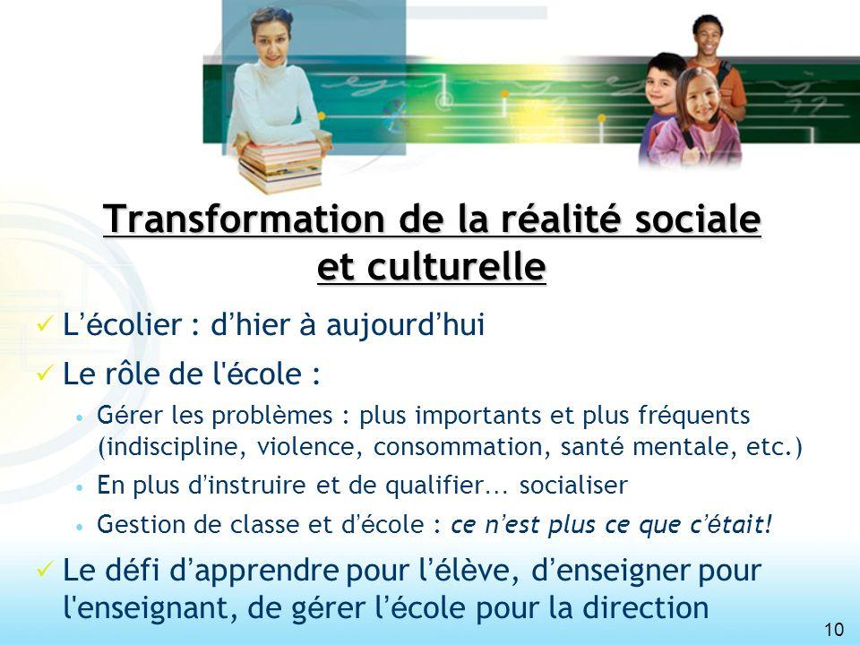 10 Transformation de la réalité sociale et culturelle L é colier : d hier à aujourd hui Le rôle de l' é cole : G é rer les probl è mes : plus importan