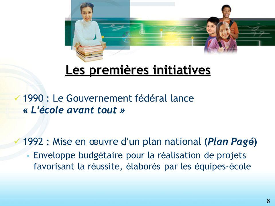 6 Les premières initiatives 1990 : Le Gouvernement f é d é ral lance « L é cole avant tout » 1992 : Mise en œ uvre d un plan national (Plan Pag é ) En