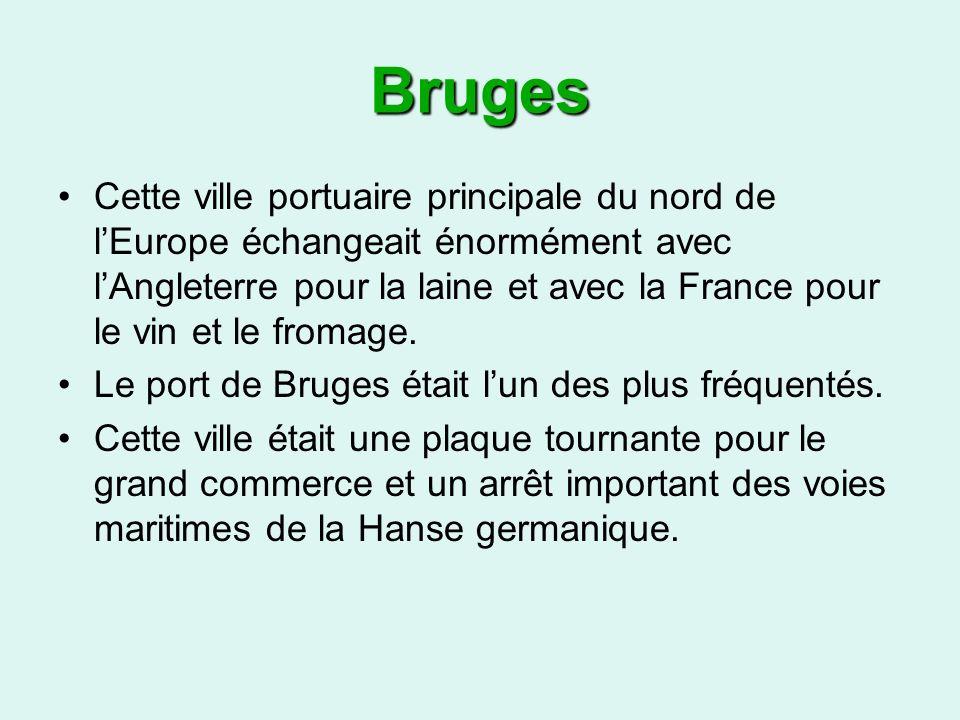 Bruges Cette ville portuaire principale du nord de lEurope échangeait énormément avec lAngleterre pour la laine et avec la France pour le vin et le fromage.