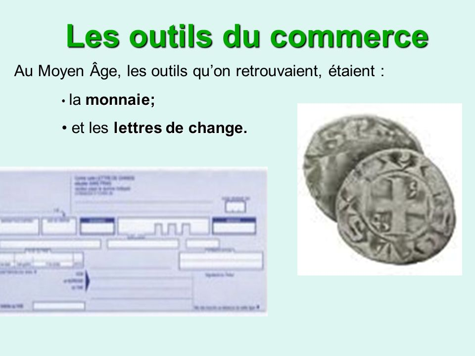 Au Moyen Âge, les outils quon retrouvaient, étaient : monnaie; la monnaie; lettres de change.