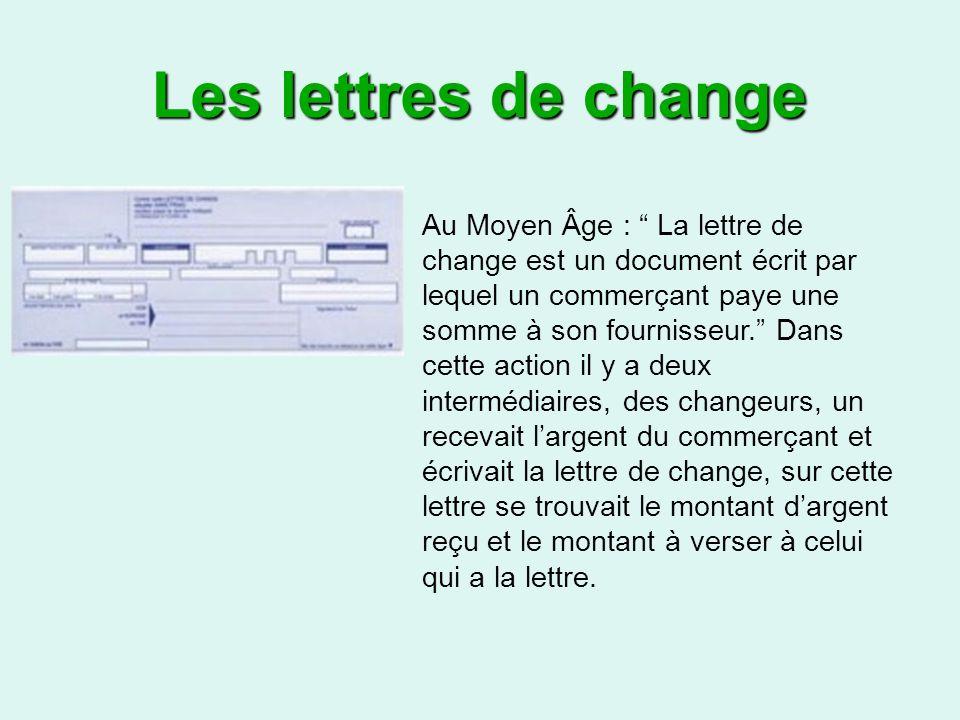 Au Moyen Âge : La lettre de change est un document écrit par lequel un commerçant paye une somme à son fournisseur.