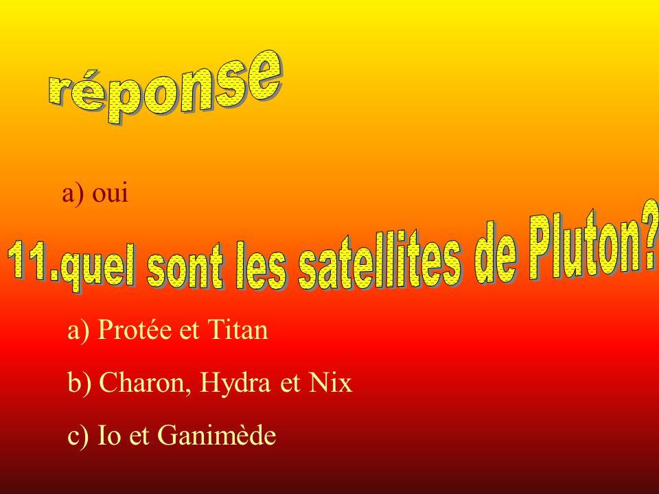 a) oui a) Protée et Titan b) Charon, Hydra et Nix c) Io et Ganimède