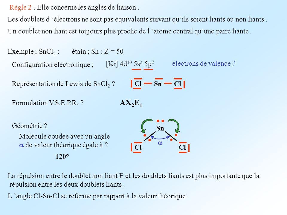 Règle 2. Elle concerne les angles de liaison. Les doublets d électrons ne sont pas équivalents suivant quils soient liants ou non liants. Un doublet n