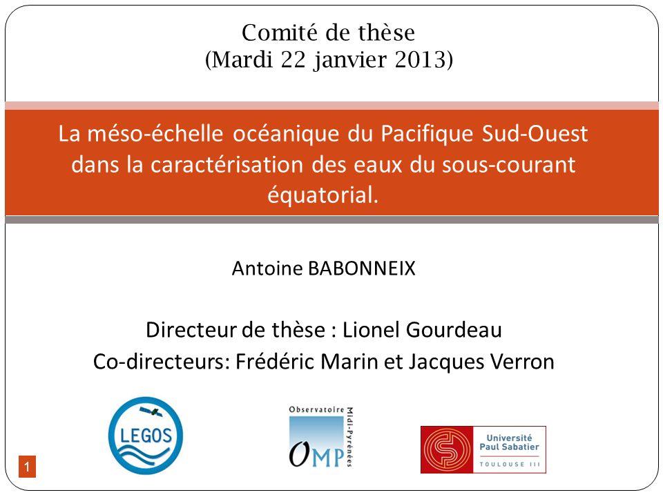 1 Antoine BABONNEIX Directeur de thèse : Lionel Gourdeau Co-directeurs: Frédéric Marin et Jacques Verron La méso-échelle océanique du Pacifique Sud-Ou