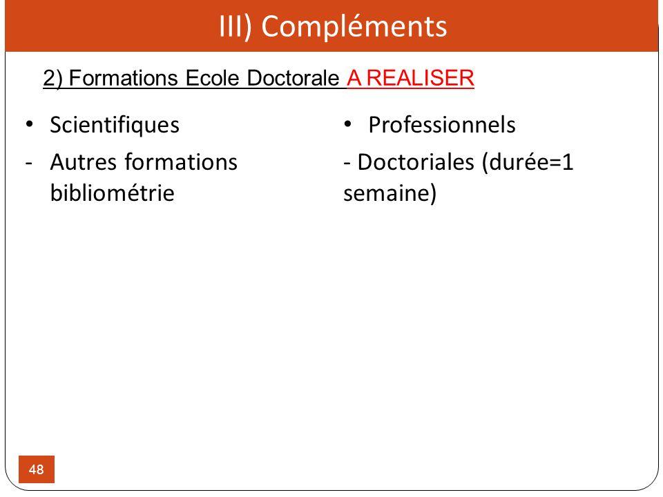 48 2) Formations Ecole Doctorale A REALISER III) Compléments Professionnels - Doctoriales (durée=1 semaine) Scientifiques -Autres formations bibliomét