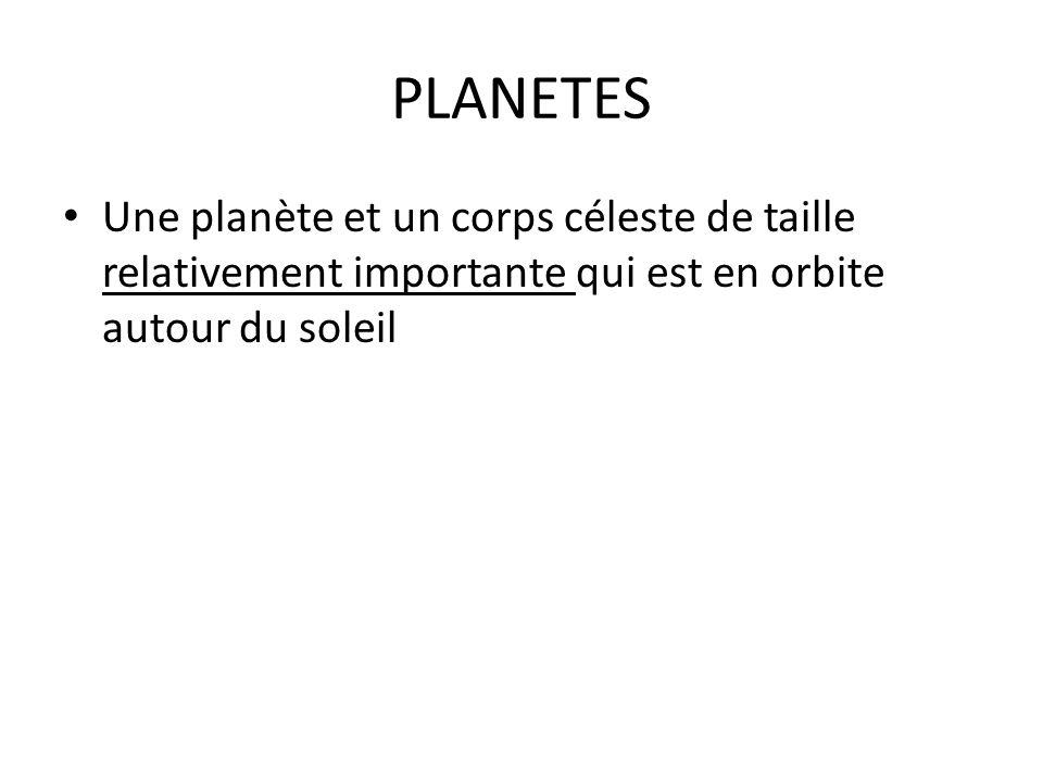 PLANETES Une planète et un corps céleste de taille relativement importante qui est en orbite autour du soleil