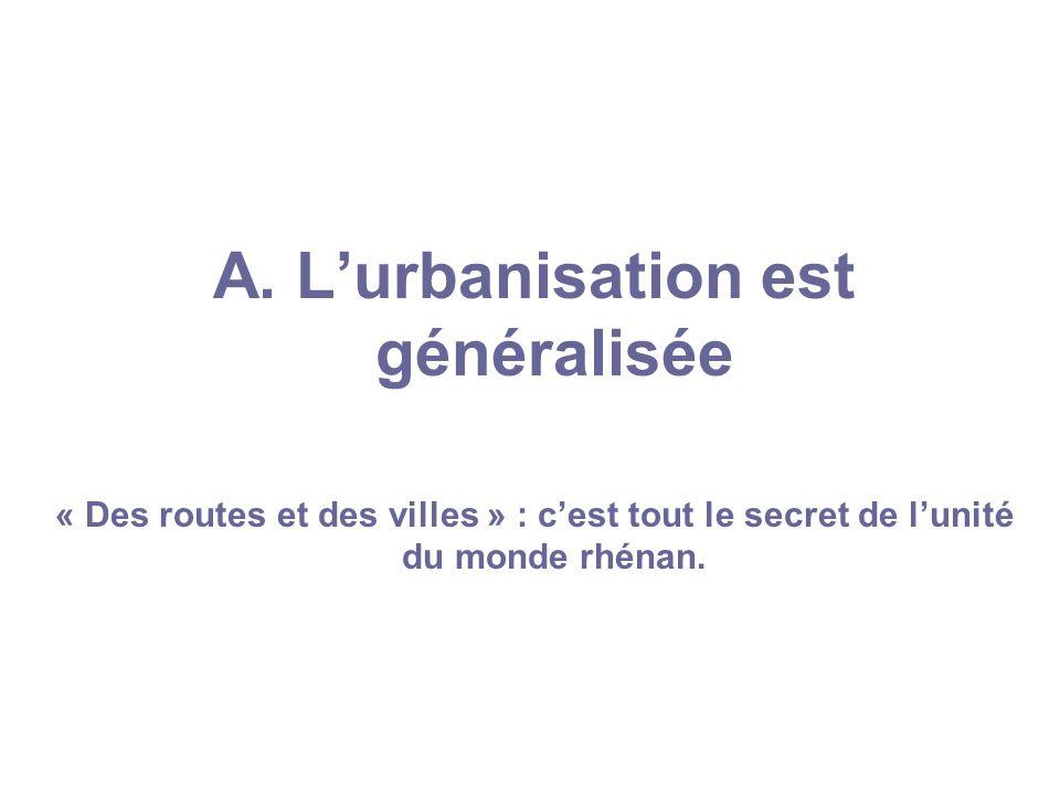 A. Lurbanisation est généralisée « Des routes et des villes » : cest tout le secret de lunité du monde rhénan.