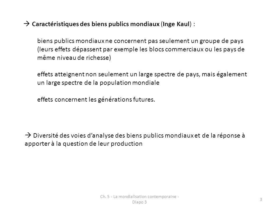 Ch. 5 - La mondialisation contemporaine - Diapo 3 3 Caractéristiques des biens publics mondiaux (Inge Kaul) : biens publics mondiaux ne concernent pas