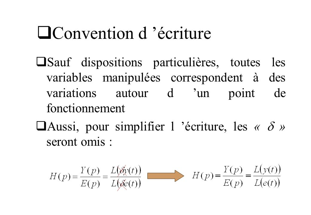 Convention d écriture Sauf dispositions particulières, toutes les variables manipulées correspondent à des variations autour d un point de fonctionnem