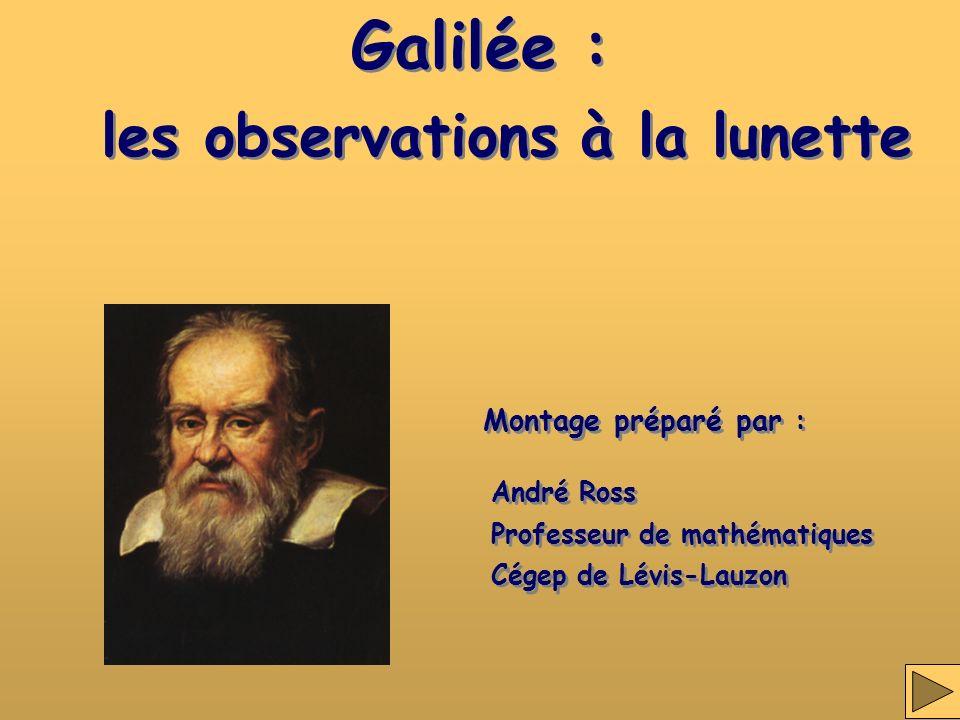 Galilée : Montage préparé par : André Ross Professeur de mathématiques Cégep de Lévis-Lauzon André Ross Professeur de mathématiques Cégep de Lévis-Lau