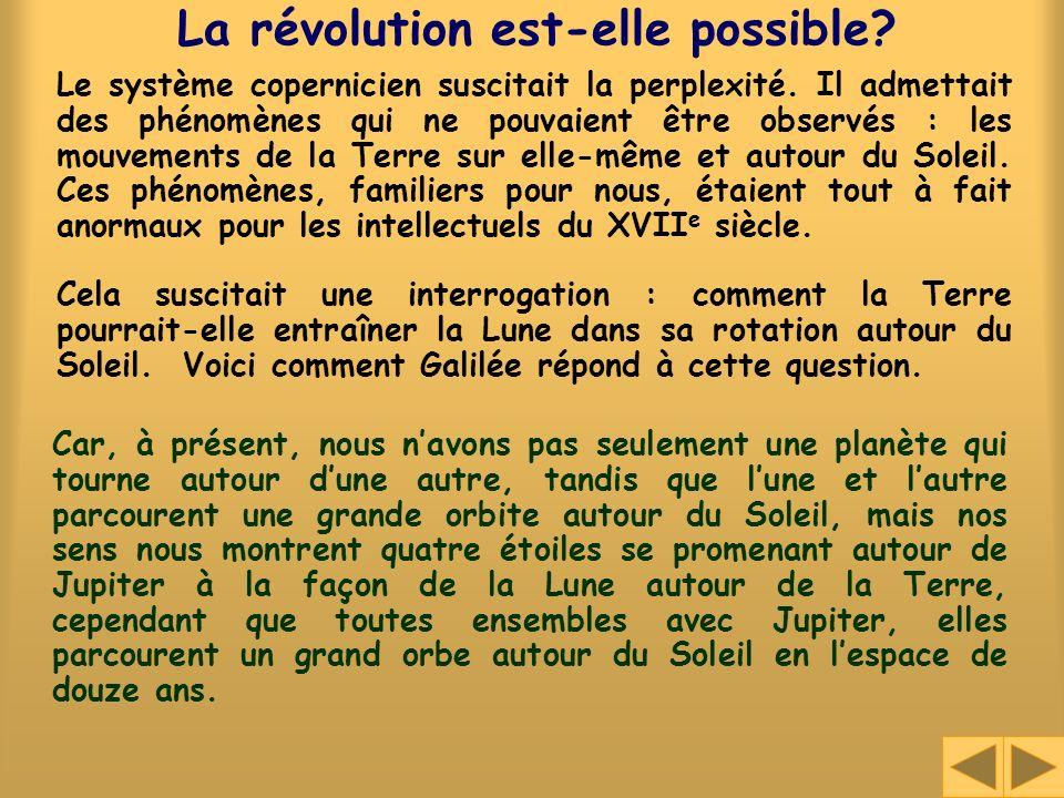 La révolution est-elle possible? Le système copernicien suscitait la perplexité. Il admettait des phénomènes qui ne pouvaient être observés : les mouv