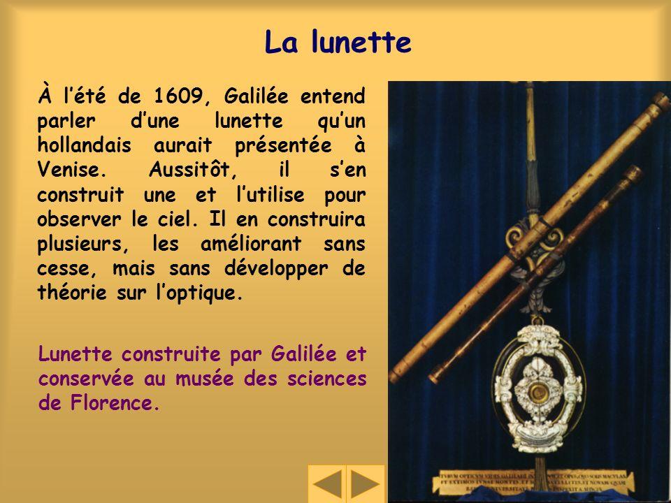 La lunette À lété de 1609, Galilée entend parler dune lunette quun hollandais aurait présentée à Venise. Aussitôt, il sen construit une et lutilise po