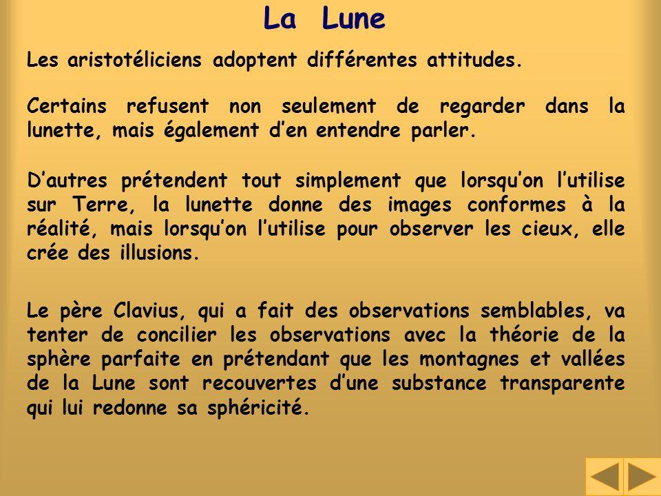 La Lune Les aristotéliciens adoptent différentes attitudes. Le père Clavius, qui a fait des observations semblables, va tenter de concilier les observ