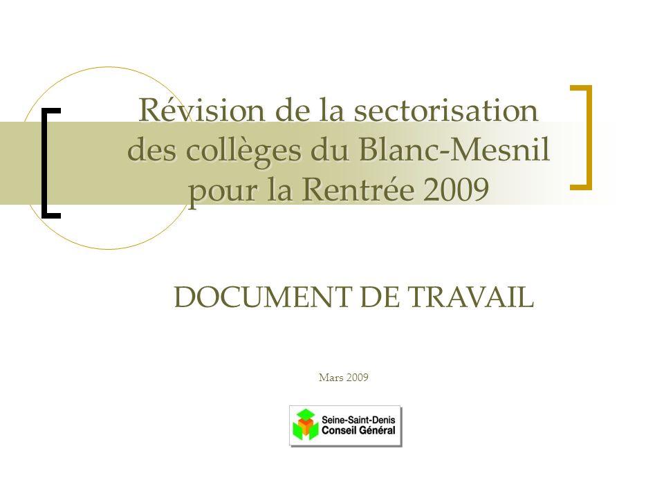 Révision de la sectorisation des collèges du Blanc-Mesnil pour la Rentrée 2009 Mars 2009 DOCUMENT DE TRAVAIL