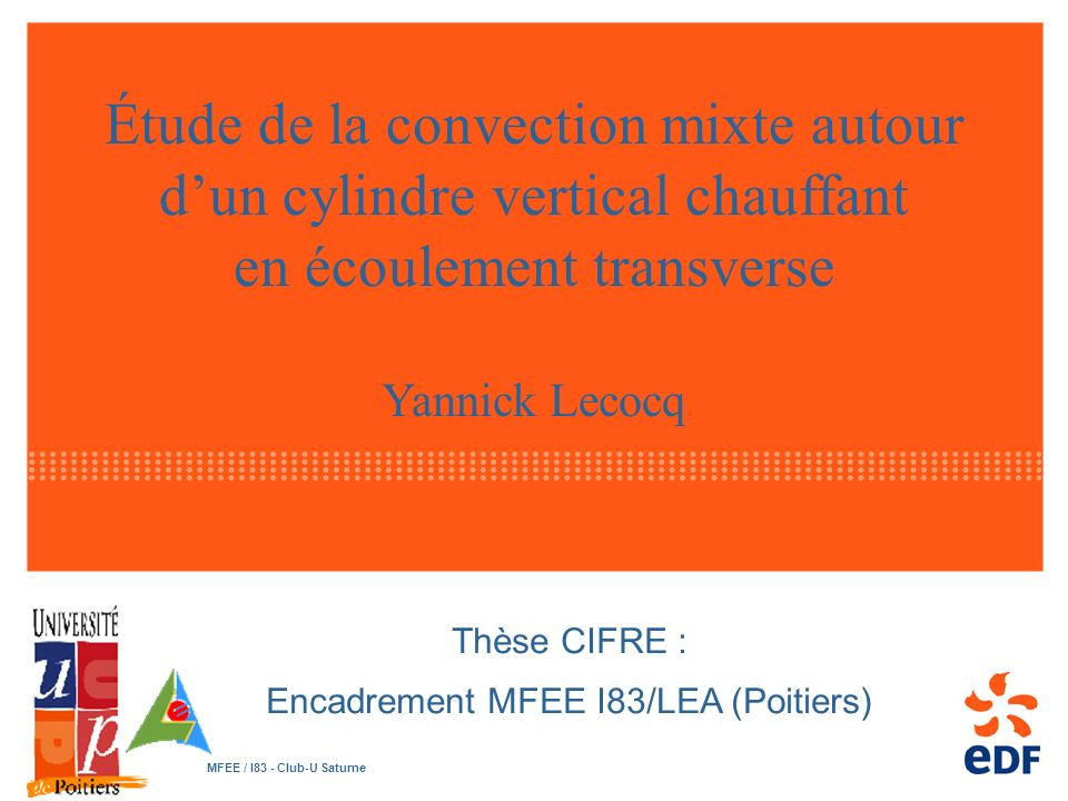 27 11 2007 MFEE / I83 - Club-U Saturne 1 Étude de la convection mixte autour dun cylindre vertical chauffant en écoulement transverse Yannick Lecocq T