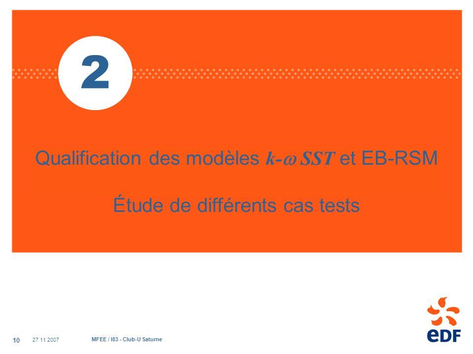27 11 2007 MFEE / I83 - Club-U Saturne 10 Qualification des modèles k- SST et EB-RSM Étude de différents cas tests 2