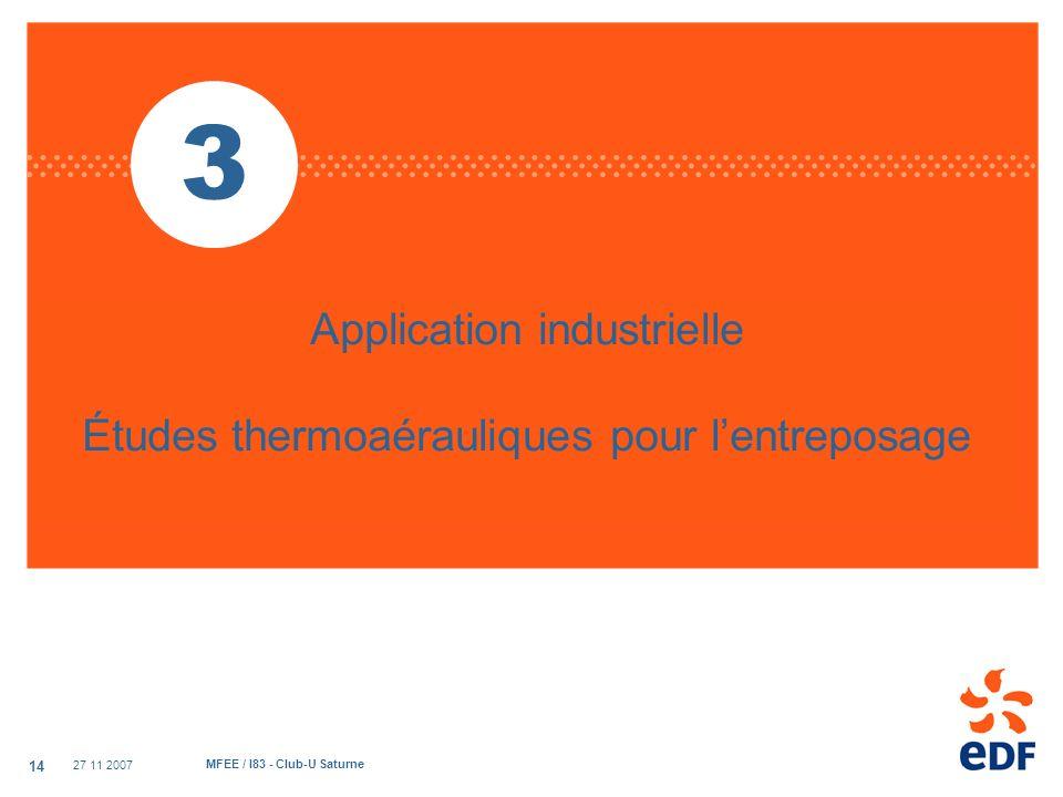 27 11 2007 MFEE / I83 - Club-U Saturne 14 Application industrielle Études thermoaérauliques pour lentreposage 3