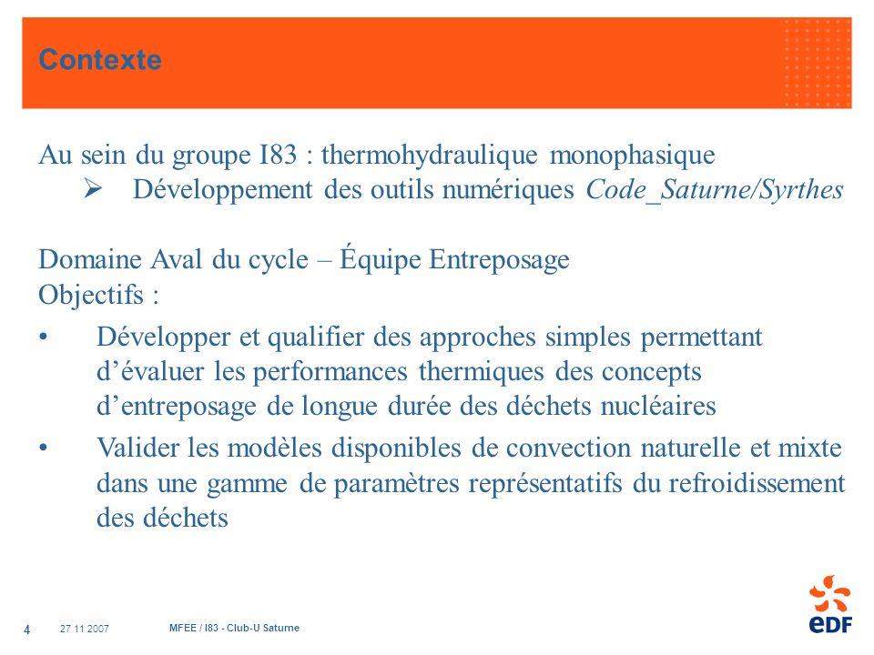 27 11 2007 MFEE / I83 - Club-U Saturne 4 Contexte Au sein du groupe I83 : thermohydraulique monophasique Développement des outils numériques Code_Satu