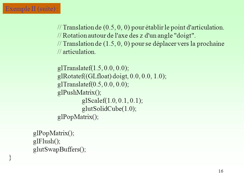16 Exemple II (suite) : // Translation de (0.5, 0, 0) pour établir le point d articulation.