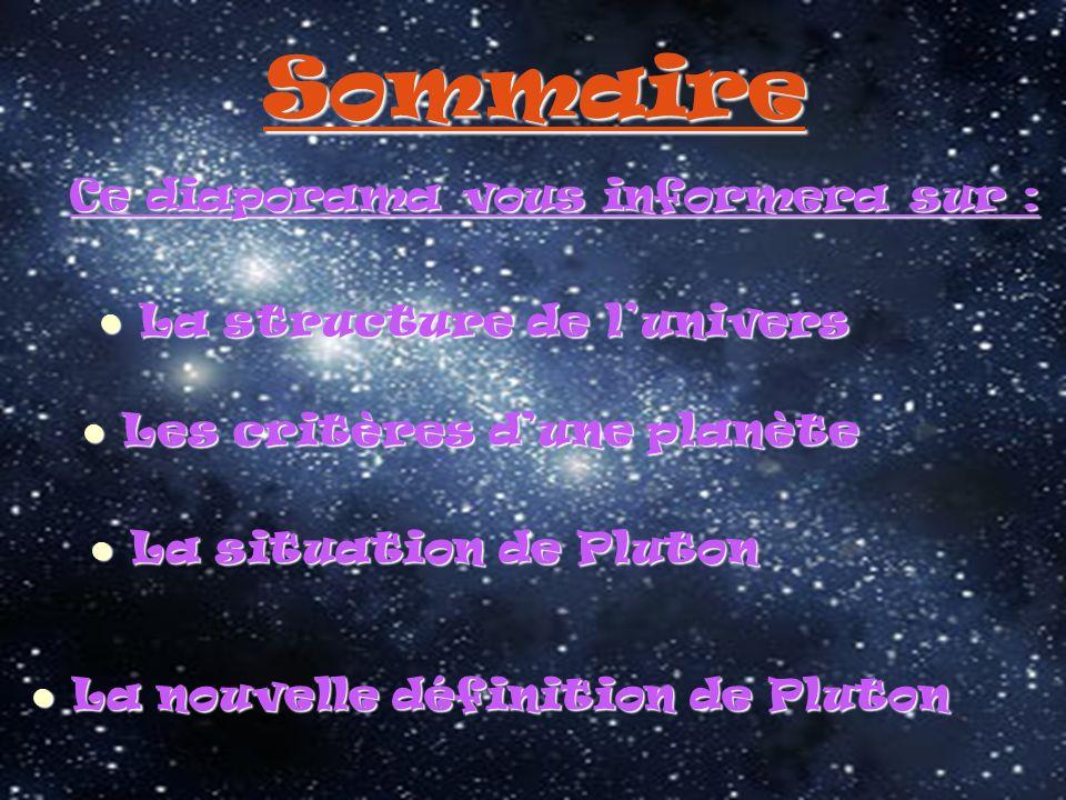 La nouvelle définition de Pluton Sommaire Ce diaporama vous informera sur : L La structure de lunivers es critères dune planète a situation de Pluton