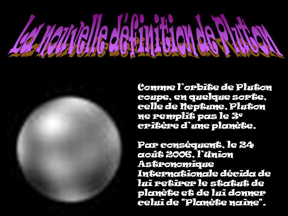 Comme lorbite de Pluton coupe, en quelque sorte, celle de Neptune, Pluton ne remplit pas le 3 e critère dune planète. Par conséquent, le 24 août 2006,