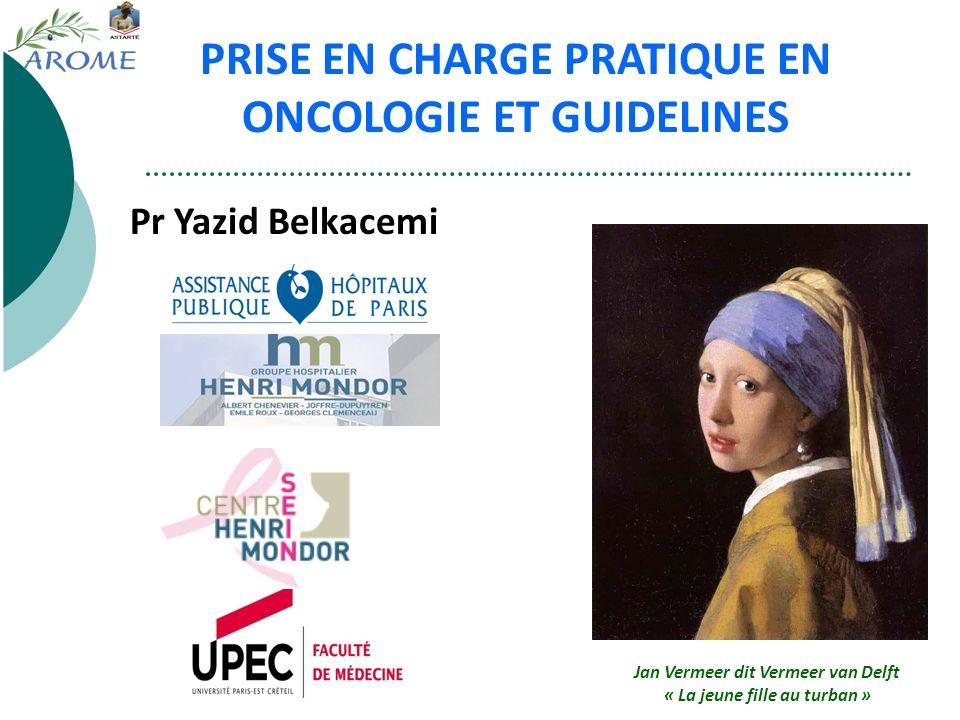 PRISE EN CHARGE PRATIQUE EN ONCOLOGIE ET GUIDELINES Pr Yazid Belkacemi Jan Vermeer dit Vermeer van Delft « La jeune fille au turban »