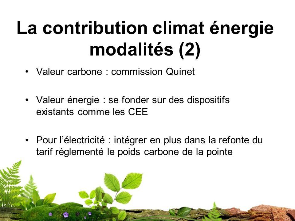 La contribution climat énergie modalités (2) Valeur carbone : commission Quinet Valeur énergie : se fonder sur des dispositifs existants comme les CEE Pour lélectricité : intégrer en plus dans la refonte du tarif réglementé le poids carbone de la pointe