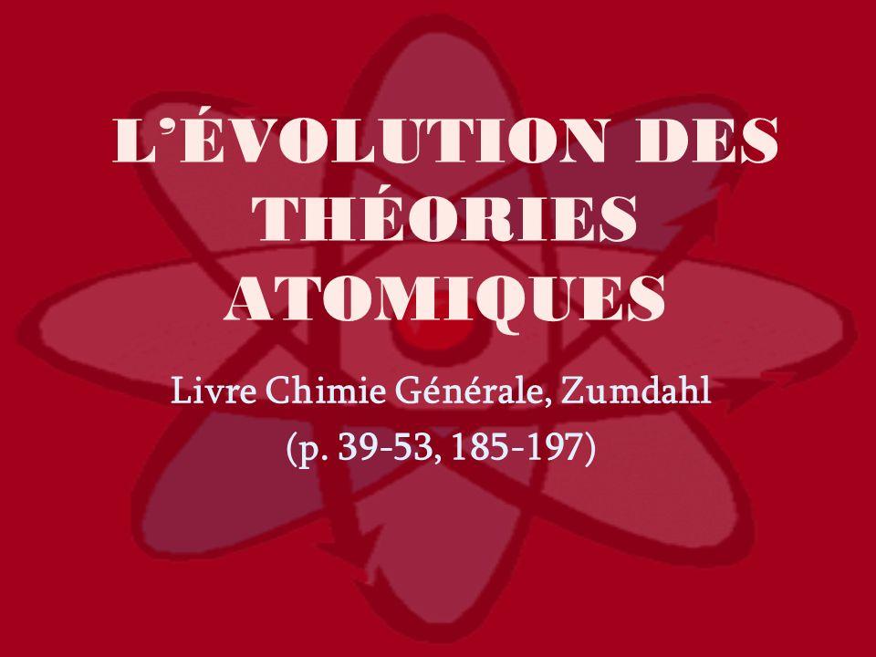 LÉVOLUTION DES THÉORIES ATOMIQUES Livre Chimie Générale, Zumdahl (p. 39-53, 185-197)