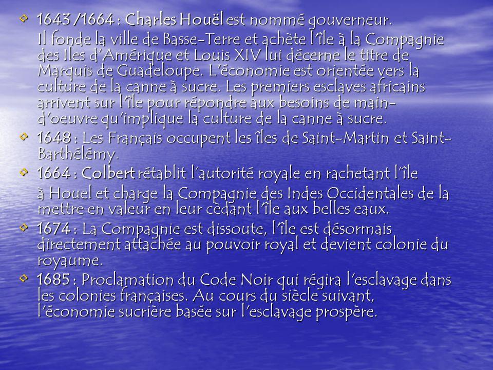 1643 /1664 : Charles Houël est nommé gouverneur.1643 /1664 : Charles Houël est nommé gouverneur.