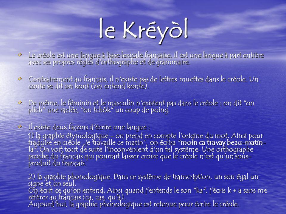 le Kréyòl Le créole est une langue à base lexicale française.