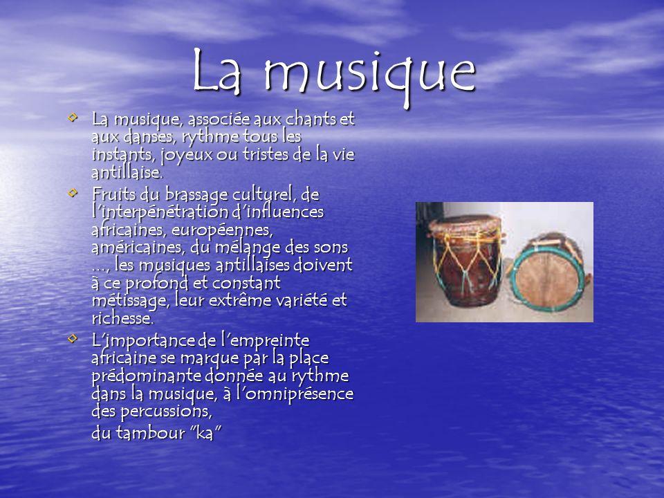 La musique La musique, associée aux chants et aux danses, rythme tous les instants, joyeux ou tristes de la vie antillaise.