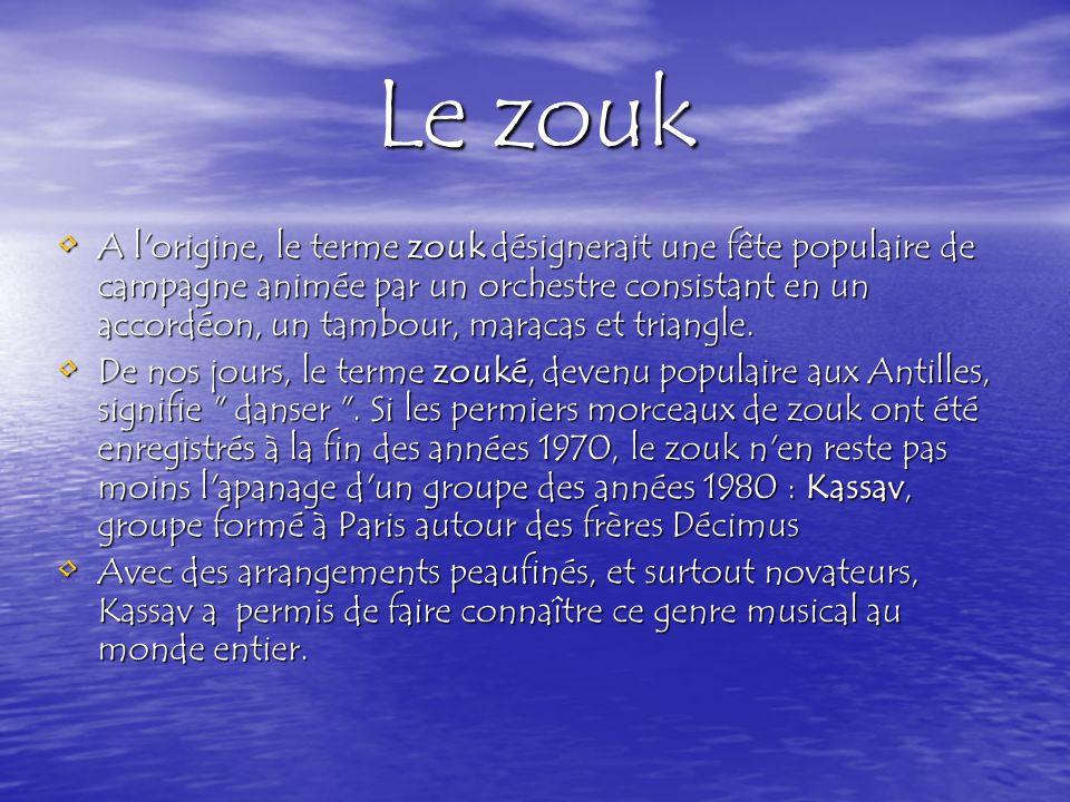 Le zouk A l origine, le terme zouk désignerait une fête populaire de campagne animée par un orchestre consistant en un accordéon, un tambour, maracas et triangle.