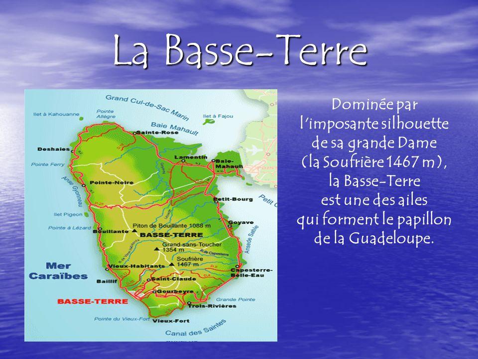 La Basse-Terre Dominée par l imposante silhouette de sa grande Dame (la Soufrière 1467 m), la Basse-Terre est une des ailes qui forment le papillon de la Guadeloupe.