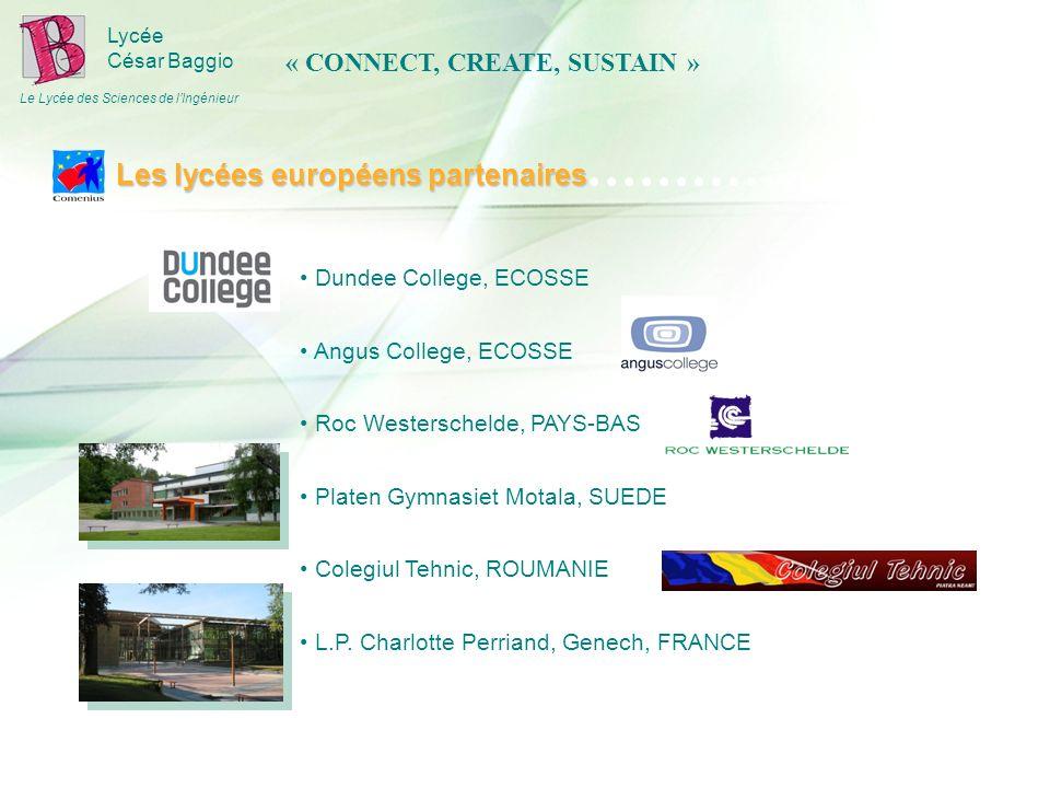 Lycée César Baggio Le Lycée des Sciences de lIngénieur Dundee College, ECOSSE Angus College, ECOSSE Roc Westerschelde, PAYS-BAS Platen Gymnasiet Motala, SUEDE Colegiul Tehnic, ROUMANIE L.P.