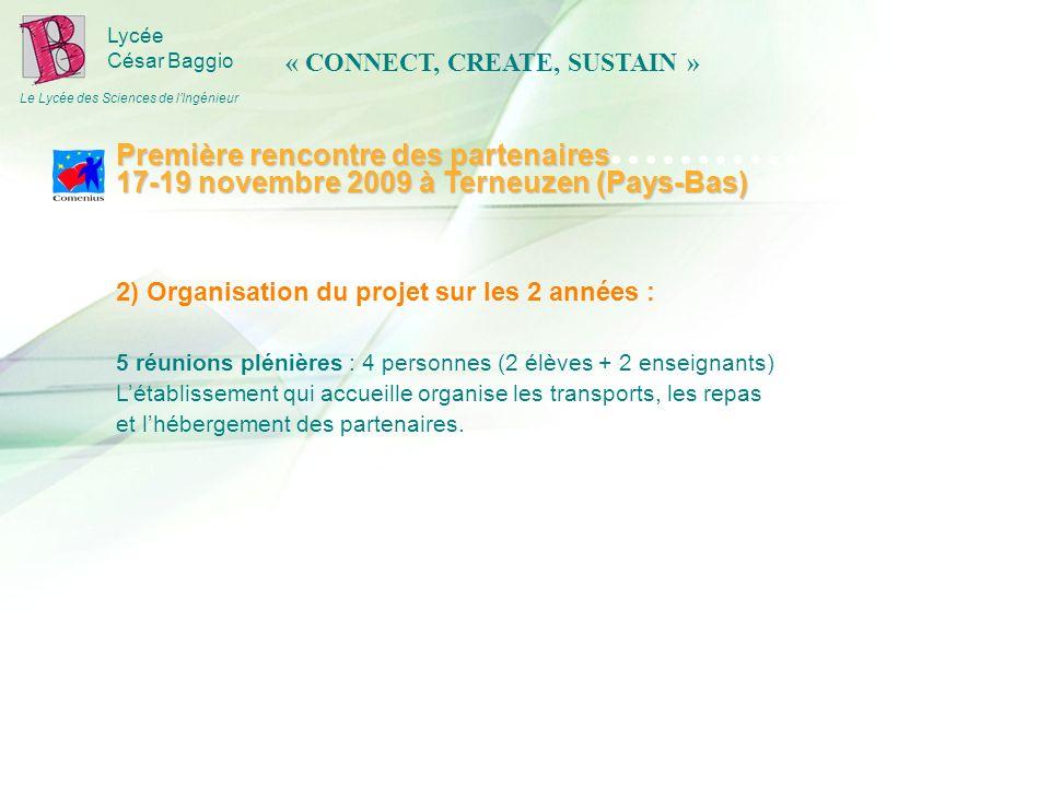 Lycée César Baggio Le Lycée des Sciences de lIngénieur 2) Organisation du projet sur les 2 années : 5 réunions plénières : 4 personnes (2 élèves + 2 e