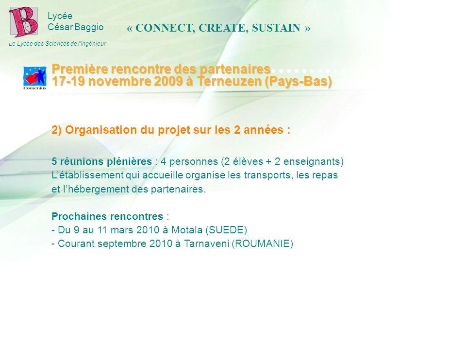Lycée César Baggio Le Lycée des Sciences de lIngénieur 2) Organisation du projet sur les 2 années : 5 réunions plénières : 4 personnes (2 élèves + 2 enseignants) Létablissement qui accueille organise les transports, les repas et lhébergement des partenaires.
