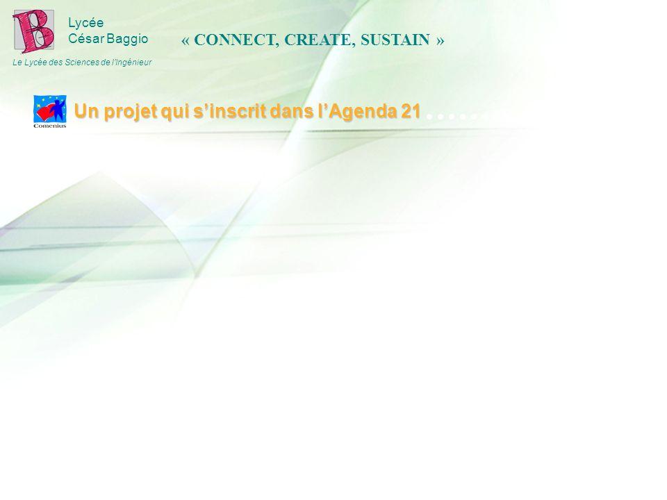 Lycée César Baggio Le Lycée des Sciences de lIngénieur Un projet qui sinscrit dans lAgenda 21 « CONNECT, CREATE, SUSTAIN »