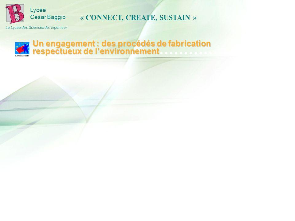 Lycée César Baggio Le Lycée des Sciences de lIngénieur Un engagement : des procédés de fabrication respectueux de lenvironnement « CONNECT, CREATE, SUSTAIN »