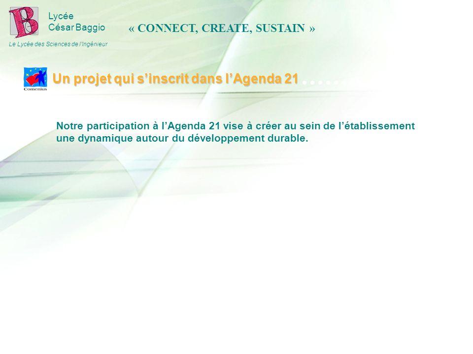 Lycée César Baggio Le Lycée des Sciences de lIngénieur Notre participation à lAgenda 21 vise à créer au sein de létablissement une dynamique autour du développement durable.