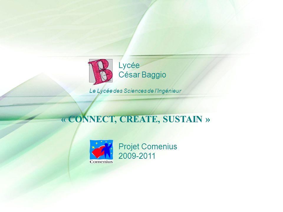 Lycée César Baggio Le Lycée des Sciences de lIngénieur Projet Comenius 2009-2011 « CONNECT, CREATE, SUSTAIN »