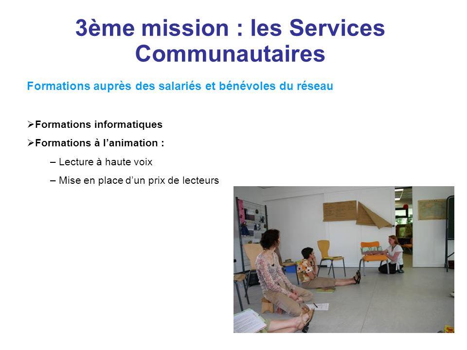 3ème mission : les Services Communautaires Formations auprès des salariés et bénévoles du réseau Formations informatiques Formations à lanimation : –